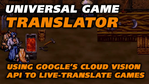 Universal Game Translator – Using Google's Cloud Vision API to live-translate Japanese games played on original consoles (try UGM yourself!)